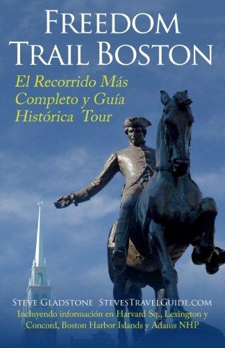 Freedom Trail Boston - El Recorrido Más Completo y Guía Histórica (Spanish Edition)