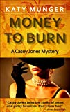 Money To Burn (Casey Jones mystery series)