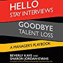 Hello Stay Interviews, Goodbye Talent Loss: A Manager's Playbook (       UNABRIDGED) by Beverly Kaye, Sharon Jordan-Evans Narrated by Julie Eickhoff
