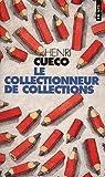 echange, troc Henri Cueco - Le collectionneur de collections