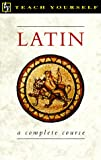 Latin: A Complete Course (Teach Yourself Books) (0844238112) by Passport Books