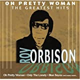 Oh Pretty Woman: Roy Orbison's Greatest Hits