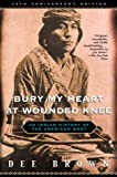 Bury My Heart at Wounded Knee: An Indian History of the American West (0805066349) by Brown, Dee