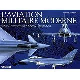 L'aviation militaire moderne : Evolution, armes, caractéristiques