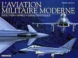 echange, troc Robert Jackson - L'aviation militaire moderne : Evolution, armes, caractéristiques
