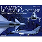 L'aviation militaire moderne : Evolution, armes, caract�ristiquespar Robert Jackson