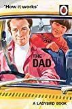 How it Works: The Dad (Ladybirds for Grown-Ups) (print edition)