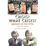 Crisis? What Crisis?: Britain in the 1970sby Alwyn W. Turner