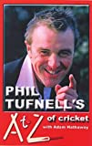 Phil Tufnell's A to Z of Cricket: The Ultimate Cricket Gossip Book