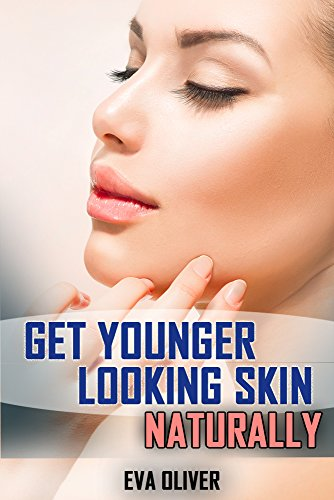 Get Younger Looking Skin Naturally: Advanced Skin Care (Aging, Skin problems, Eating for Beauty, Skin Care Routine, Skin Products, How to Age Well, Nails, Hair, Skin) (Advanced Skincare Llc compare prices)