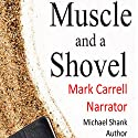 Muscle and a Shovel Audiobook by Michael Shank Narrated by Mark Carrell