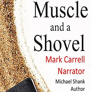 Muscle and a Shovel Audiobook
