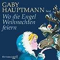 Wo die Engel Weihnachten feiern Hörbuch von Gaby Hauptmann Gesprochen von: Gaby Hauptmann