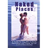 Naked Places, A Guide for Gay Men to Nude Recreation and Travel, 5th edition ~ Michael Boyd