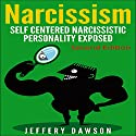 Narcissism: Self Centered Narcissistic Personality Exposed Audiobook by Jeffery Dawson Narrated by Louis Ozah