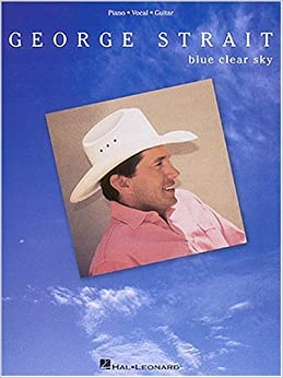 George Strait Blue Clear Sky: George Strait: 9780793569564: Amazon.com