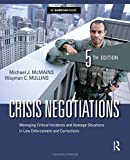 Crisis Negotiations: Managing Critical Incidents and Hostage Situations in Law Enforcement and Corrections by McMains, Michael J., Mullins, Wayman C. (2013) Paperback