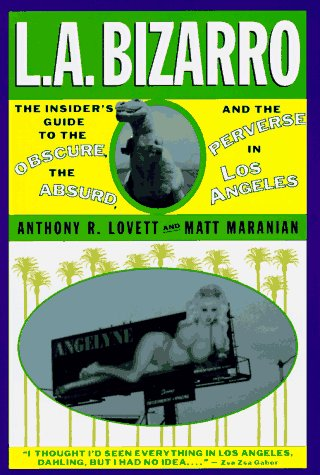 L. A. Bizarro! The Insider's Guide to the Obscure, the Absurd and the Perverse in Los Angeles, Anthony Lovett, Matt Maranian