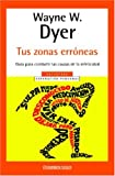 Tus Zonas Erroneas (Spanish Edition) (0307274063) by Wayne Dyer