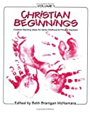 img - for Christian Beginnings: Creative Teaching Ideas for Early Childhood & Primary Teachers (Vol 1) book / textbook / text book