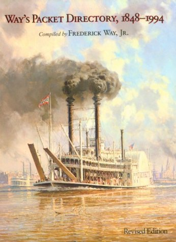 Way's Packet Directory 1848-1994: Passenger Steamboats of the Mississippi River System since the Advent of Photography i