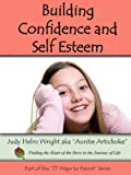 Building Confidence & Self Esteem (77 Ways to Parent Series Book 3)