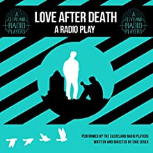 Love after Death: A Radio Play Radio/TV Program Auteur(s) : Eric Sever Narrateur(s) : Denny Castiglione,  full cast