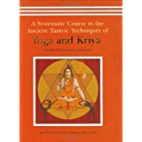 A Systematic Course in the Ancient Tantric Techniques of Yoga and Kriya ~ Swami Satyananda...