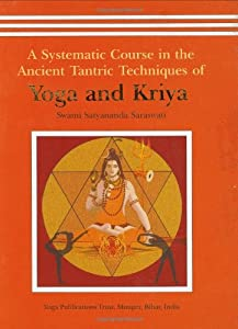 A Systematic Course in the Ancient Tantric Techniques of Yoga and Kriya [Hardcover] — by Swami Satyananda Saraswati