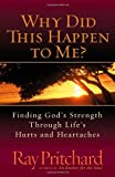 Why Did This Happen to Me?: Finding God's Strength Through Life's Hurts and Heartaches