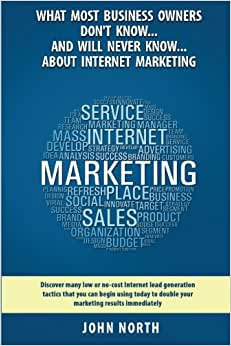What Most Business Owners Don't Know...And Will Never Know...About Internet Marketing: Discover Many Low Or No-cost Internet Lead Generation Tactics