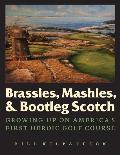 Brassies, Mashies, and Bootleg Scotch: Growing Up on America's First Heroic Golf Course by Kilpatrick Jr., Bill (2011) Hardcover PDF