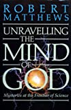 Unravelling the Mind of God: Mysteries at the Frontiers of Science (1852273623) by Matthews, Robert