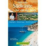 Reiseführer Türkische Südküste - Zeit für das Beste: Sehenswürdigkeiten, Spaziergänge, zauberhaft-orientali...