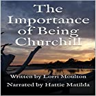 The Importance of Being Churchill Hörbuch von Lorri Moulton Gesprochen von: Hattie Matilda