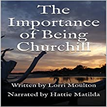 The Importance of Being Churchill Audiobook by Lorri Moulton Narrated by Hattie Matilda