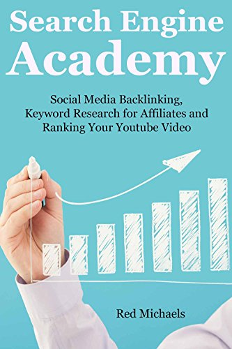 Search Engine Academy: Social Media Backlinking, Keyword Research for Affiliates and Ranking Your Youtube Video