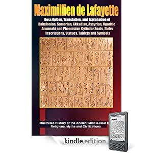 Description, Translation, and Explanation of Babylonian, Sumerian, Akkadian, Assyrian, Ugaritic, Anunnaki and Phoenician Cylinder Seals, Slabs, Inscriptions, ... of Mesopotamia and ancient civilizations)