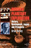 Russian Planetary Exploration: History, Development, Legacy and Prospects (Springer Praxis Books / Space Exploration) (0387463437) by Harvey, Brian