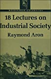 Eighteen Lectures on Industrial Society (Goldbacks) (0297165917) by Aron, Raymond