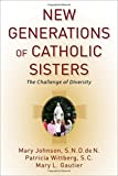 img - for New Generations of Catholic Sisters: The Challenge of Diversity by Mary Johnson (2014-05-01) book / textbook / text book