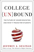 College (Un) bound: The Future of Higher Education and What It Means for Students