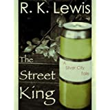 The Street King (A Silver City Tale)by R. K. Lewis