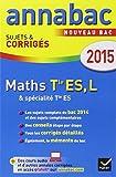 Annales Annabac 2015 Maths Tle ES, L: sujets et corrigés du bac - Terminale ES (spécifique & spécialité), L (spécialité)...