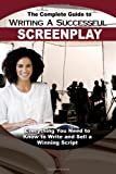 img - for The Complete Guide to Writing a Successful Screenplay: Everything You Need to Know to Write and Sell a Winning Script book / textbook / text book