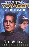 Christie Golden Spirit Walk: Old Wounds Bk. 1 (Star Trek: Voyager)
