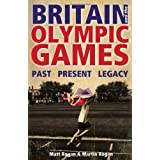 Britain and the Olympic Games: Past, Present, Legacyby Adrian Moorhouse