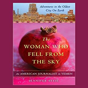 The Woman Who Fell from the Sky: An American Journalist in Yemen | [Jennifer Steil]