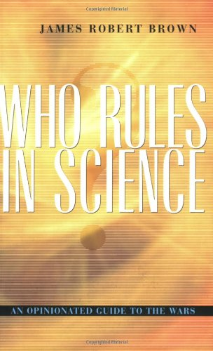 Who Rules in Science?: An Opinionated Guide to the Wars