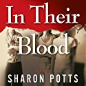 In Their Blood: A Novel (       UNABRIDGED) by Sharon Potts Narrated by Charles G. Schlichter